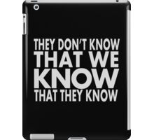 They don't know iPad Case/Skin