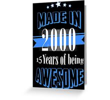 Made in 2000... 15 Years of being Awesome Greeting Card