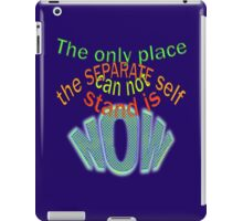 THE SEPARATE self ONLY LIVES in the PAST or FUTURE iPad Case/Skin