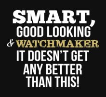 Smart Good Looking Watchmaker T-shirt by musthavetshirts