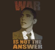 War is not the Answer Barack Obama by barackobama