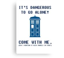 It's Dangerous To Go Alone Take Tardis Canvas Print
