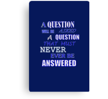 A QUESTION WILL BE ASKED Canvas Print