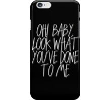 Oh! Baby, Look What You've Done To Me - white iPhone Case/Skin