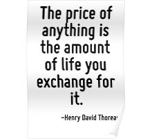 The price of anything is the amount of life you exchange for it. Poster
