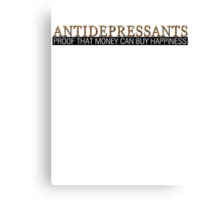 Antidepressants Proof that money can buy happiness Canvas Print