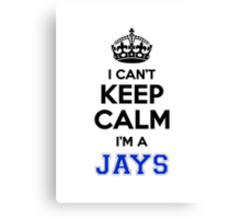 I cant keep calm Im a JAYS Canvas Print