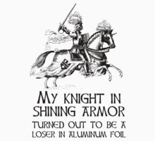 My Knight In Shining Armor Turned Out to Be a Loser In Aluminum Foil by holidayswaggv
