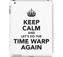 Keep Calm And Let's Do The Time Warp Again iPad Case/Skin