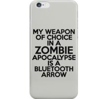My weapon of choice in a Zombie Apocalypse is a bluetooth arrow iPhone Case/Skin