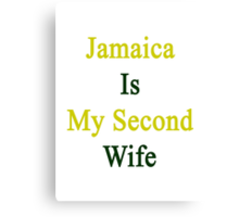 Jamaica Is My Second Wife  Canvas Print