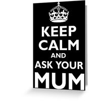 KEEP CALM AND ASK YOUR MUM, White on Black Greeting Card