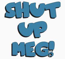 Shut Up Meg! by andraskiss