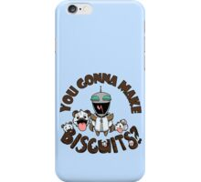 You Gonna Make Biscuits?! iPhone Case/Skin