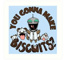 You Gonna Make Biscuits?! Art Print