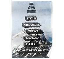 Never Too Cold for Adventures Poster