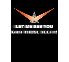 LET ME SEE YOU GRIT THOSE TEETH! Photographic Print