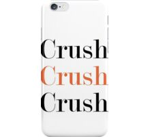 Crush iPhone Case/Skin