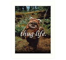 Ewok Thug Life Art Print