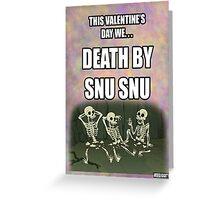 Death by Snu Snu - Valentine Greeting Card