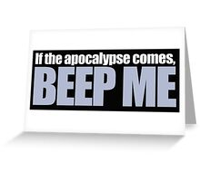 Buffy - If the apocolypse comes, beep me Greeting Card