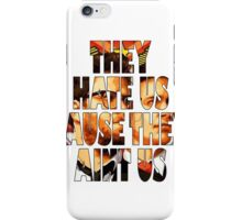 They Hate UsCause They Aint Us iPhone Case/Skin