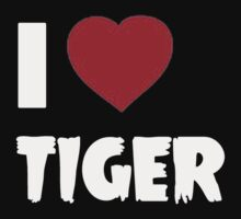I Love Tiger - Tshirts & Hoddies by RaymondsJessica