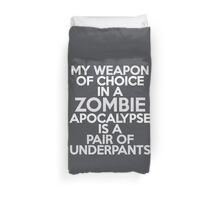 My weapon of choice in a Zombie Apocalypse is a pair of underpants Duvet Cover