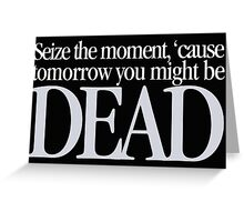 Buffy - Seize the moment Greeting Card