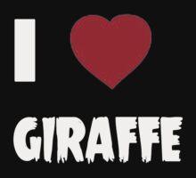 I Love Giraffe - Tshirts & Hoddies by RaymondsJessica