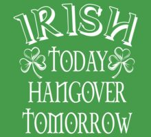 Irish Today Hangover Tomorrow by Creativezone1