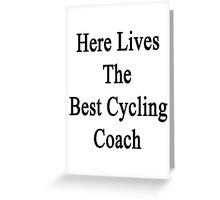 Here Lives The Best Cycling Coach  Greeting Card