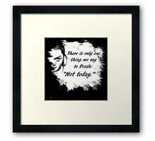 """Not today."" Framed Print"