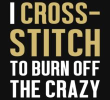 Burn Off The Crazy Cross-Stitch T-shirt by musthavetshirts