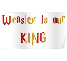 Weasley Is Our King Gryffindor Poster