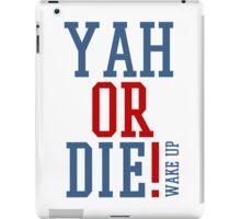 YAH OR DIE! 1 iPad Case/Skin