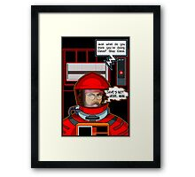 Sorry Hal, Dave's not here. Framed Print