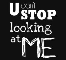 You can't Stop Looking at Me - T-Shirts & Hoodies by Elegnt Arts
