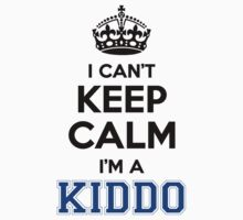 I cant keep calm Im a KIDDO by icant