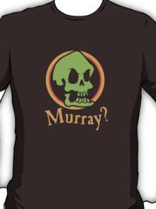 Murray? T-Shirt