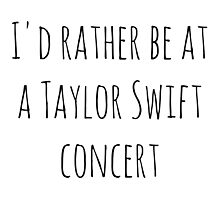 I'd rather be at a Taylor Swift concert by teatimetay13