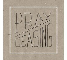 Pray Without Ceasing Photographic Print