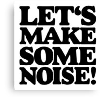 Let's make some noise! Canvas Print