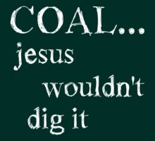 Coal - Jesus Wouldn't Dig It (Dark) by Erland Howden