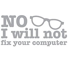No, I will NOT fix your computer! with nerdy glasses Photographic Print