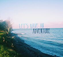 Let's Have An Adventure by kaylakirkendall