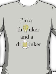 I'm a thinker and a drinker: I T-Shirt