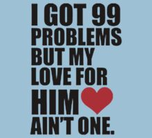 I GOT 99 PROBLEMS, BUT MY LOVE FOR HIM AINT ONE by awesomegift