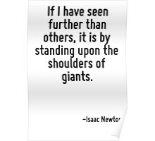 If I have seen further than others, it is by standing upon the shoulders of giants. Poster
