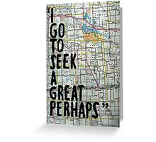 I Go to Seek a Great Perhaps Quote  Greeting Card
